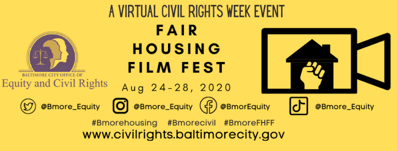 The Office of Equity and Civil Rights present a Virtual Civil Rights Week Event: The Fair Housing Film Festival August 24-28 Twitter @Bmore_Equity Instagram @Bmore_Equity Facebook @BmorEquity Tiktok @Bmore_Equity #Bmorehousing #Bmorecivil #BmoreFHFF
